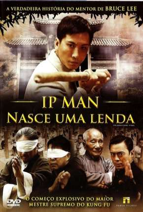 Ip Man - Nasce Uma Lenda via Torrent