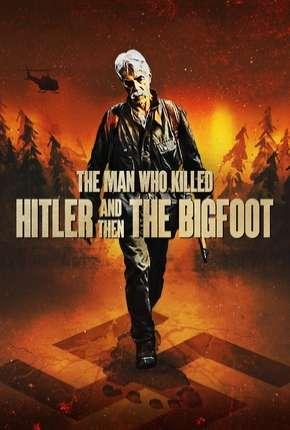 O Homem Que Matou Hitler e Depois o Pé Grande - Legendado