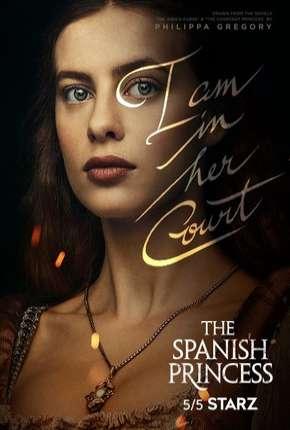 The Spanish Princess - 1ª Temporada via Torrent