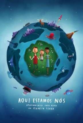 Filme Aqui Estamos Nos Notas Sobre Como Viver no Planeta Terra Download