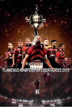 Até o Fim - Flamengo Campeão da Libertadores - 1ª Temporada