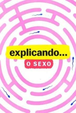 Explicando... O Sexo - 1ª Temporada Completa
