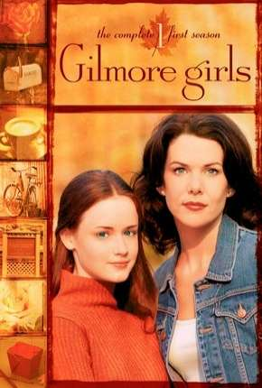 Gilmore Girls - Tal Mãe, Tal Filha - 1ª Temporada