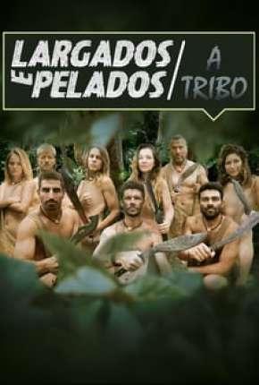 Largados e Pelados - A TRIBO 1ª até ª 5 Temporada Completa