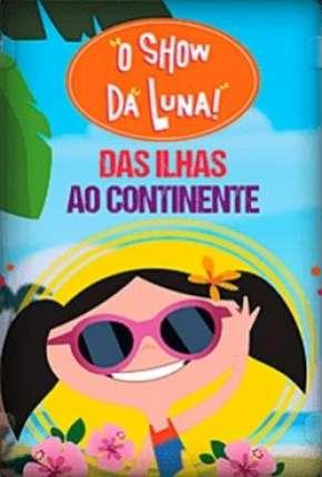O Show da Luna - Das Ilhas ao Continente