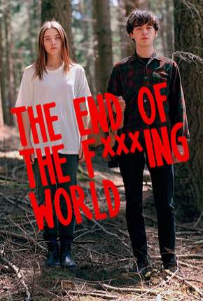 The End of the F***ing World - 1ª Temporada - Completa