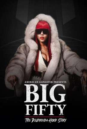 American Gangster Presents - Big 50 - The Delrhonda Hood Story - Legendado