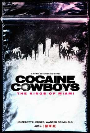 Cocaine Cowboys - The Kings of Miami - 1ª Temporada Completa Legendada