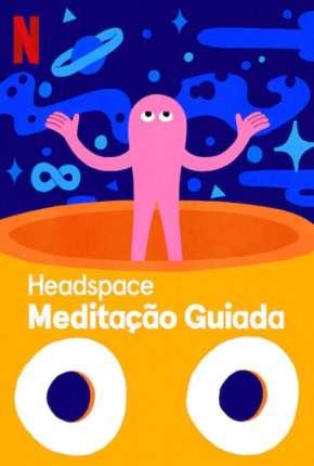 Headspace - Meditação Guiada - 1ª Temporada Completa via Torrent