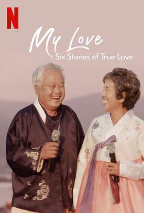 Meu Amor - Seis História de Amor Verdadeiro - 1ª Temporada Completa