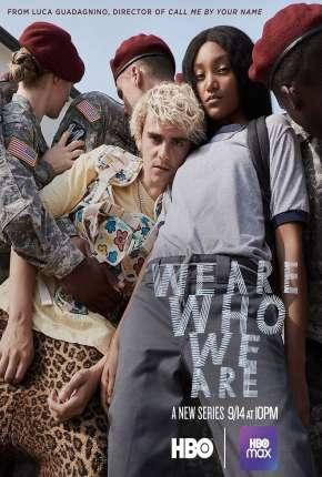 We Are Who We Are - 1ª Temporada Legendada